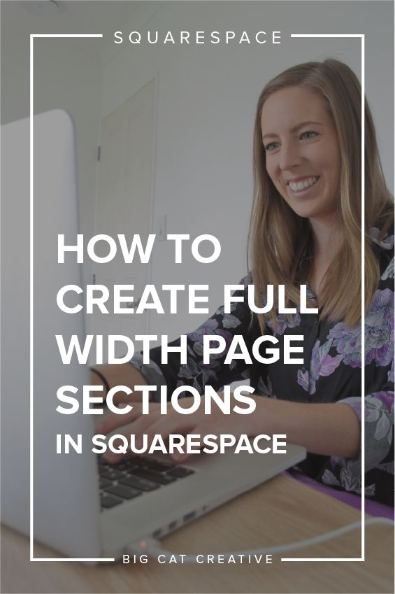 How to Create Full Width Sections in Squarespace — Big Cat Creative   Squarespace website design   Squarespace tips   Squarespace tutorials   Full width images in Squarespace   Using Parallax in Squarespace   How to make images full width in Squarepace   Full width banners in Squarespace   Squarespace design tutorials   Squarespace design help
