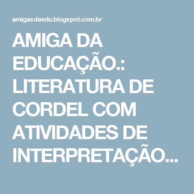 AMIGA DA EDUCAÇÃO.: LITERATURA DE CORDEL COM ATIVIDADES DE INTERPRETAÇÃO DE TEXTO E GRAMÁTICA.