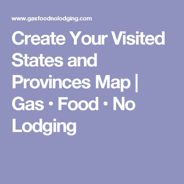 Create Your Visited States and Provinces Map   Gas • Food • No Lodging