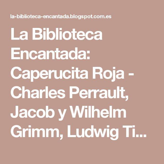 La Biblioteca Encantada: Caperucita Roja - Charles Perrault, Jacob y Wilhelm Grimm, Ludwig Tieck