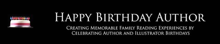 "Happy Birthday Author Blog - ""Creating Memorable Family Reading Experiences by Celebrating Author and Illustrator Birthdays"""