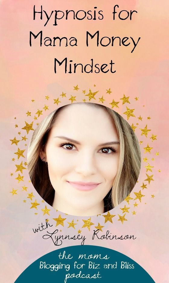 Mama Money #Mindset and Hypnosis with Lynnsey Robinson // Bliss Beyond Naptime -- #entrepreneur