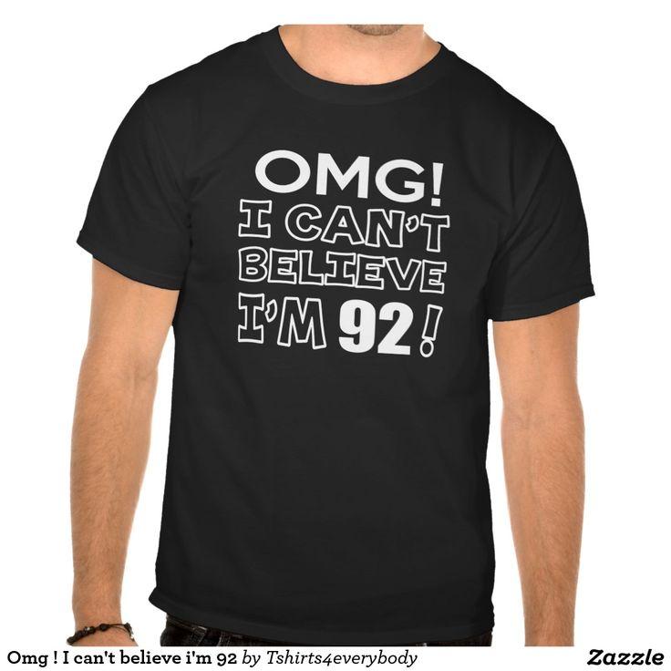 Omg ! I can't believe i'm 92 Tshirt