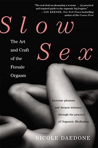 Slow Sex: The Art and Craft of the Female Orgasm - http://darrenblogs.com/2016/03/slow-sex-the-art-and-craft-of-the-female-orgasm/