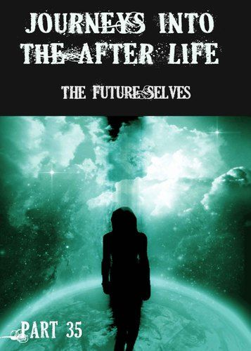 Why did each Human Being have 'Future Selves'? Where were the Future Selves of each Human Being Found? What was the purpose of Future Selves? How were Future Selves created?    http://eqafe.com/p/journeys-into-the-afterlife-the-future-selves-part-35