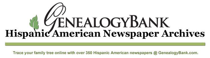 """See a list of more than 350 Spanish American newspapers available in GenealogyBank's online Historical Newspaper Archives. Read more on the GenealogyBank blog: """"Hispanic American Newspapers for Genealogy at GenealogyBank."""""""