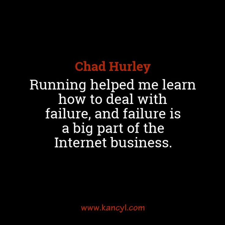 """""""Running helped me learn how to deal with failure, and failure is a big part of the Internet business."""", Chad Hurley"""