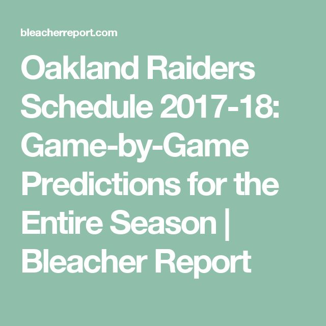 Oakland Raiders Schedule 2017-18: Game-by-Game Predictions for the Entire Season | Bleacher Report