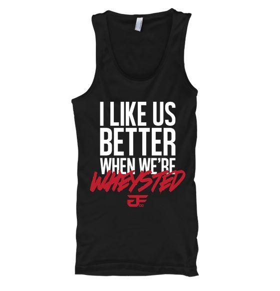 Check out and buy our #ILikeUsBetterWhenWereWheysted tank out!