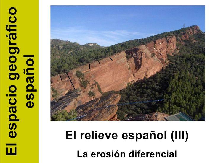 GEO 01 D. El espacio geográfico español. Relieve 3. Modelado. Erosión diferencial by Sergi Sanchiz Torres via slideshare