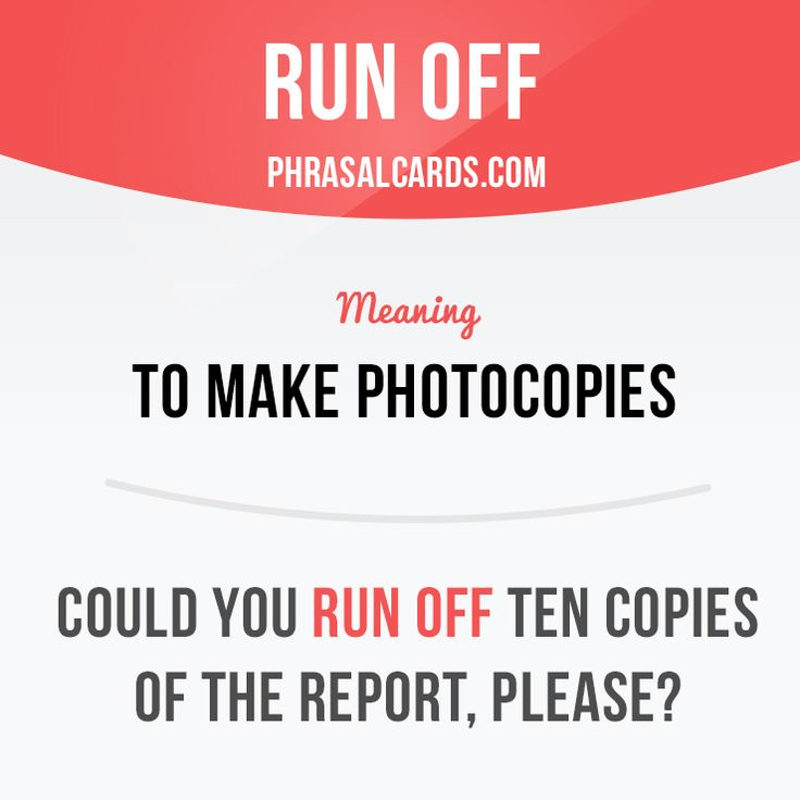 """Run off"" means ""to make photocopies"". Example: Could you run off ten copies of the report, please?"