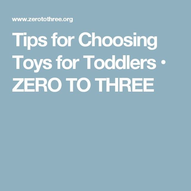 Tips for Choosing Toys for Toddlers • ZERO TO THREE