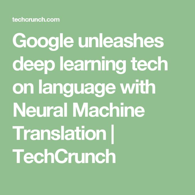 Google unleashes deep learning tech on language with Neural Machine Translation | TechCrunch