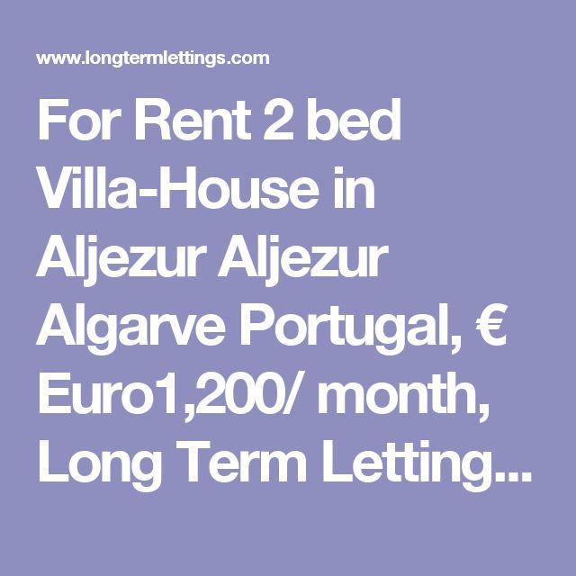 For Rent 2 bed Villa-House in Aljezur Aljezur Algarve Portugal, € Euro1,200…