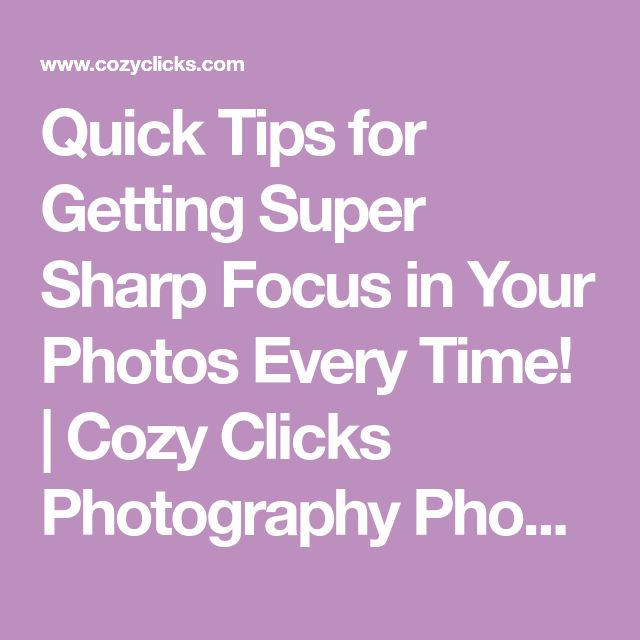 Quick Tips for Getting Super Sharp Focus in Your Photos Every Time! | Cozy Clicks Photography Phoenix Family and Child Photographer in Ahwatukee, Scottsdale and Phoenix Areas.