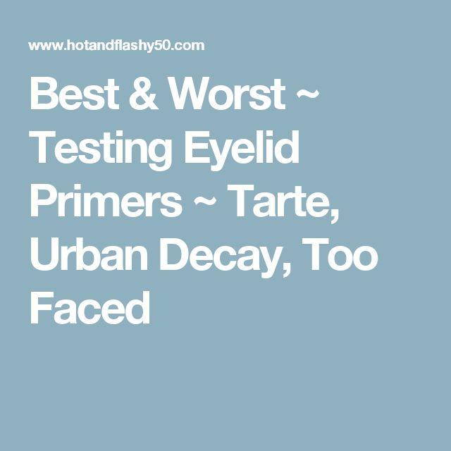 Best & Worst ~ Testing Eyelid Primers ~ Tarte, Urban Decay, Too Faced
