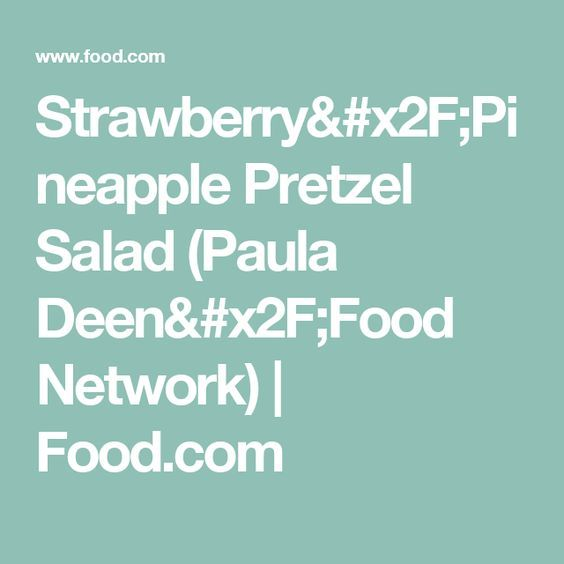Strawberry/Pineapple Pretzel Salad (Paula Deen/Food Network) | Food.com