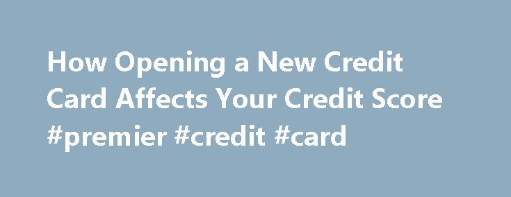 How Opening a New Credit Card Affects Your Credit Score #premier #credit #card http://credits.remmont.com/how-opening-a-new-credit-card-affects-your-credit-score-premier-credit-card/  #new credit card # How Opening a New Credit Card Affects Your Credit Score By LaToya Irby. Credit/Debt Management Expert Welcome to About.com s Credit/Debt Management site, led by your guide, LaToya Irby. LaToya has been the credit and debt…  Read moreThe post How Opening a New Credit Card Affects Your Credit…