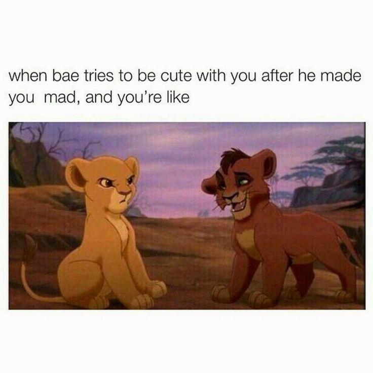 When Bae Tries to be cute with you after he made you mad, and you're like