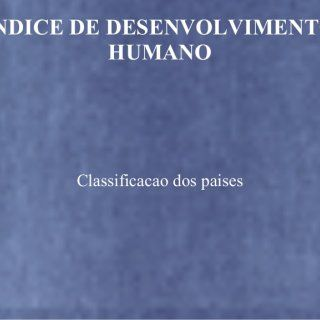 INDICE DE DESENVOLVIMENTO HUMANO Classificacao dos paises   O Índice de Desenvolvimento Humano (IDH) é uma medida comparativa usada para classificar os pa. http://slidehot.com/resources/idh-8-ano.62773/