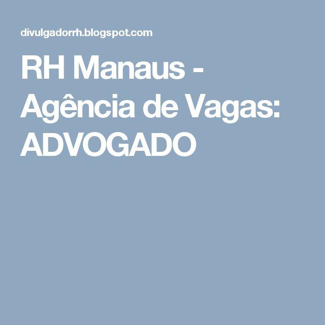 RH Manaus - Agência de Vagas: ADVOGADO
