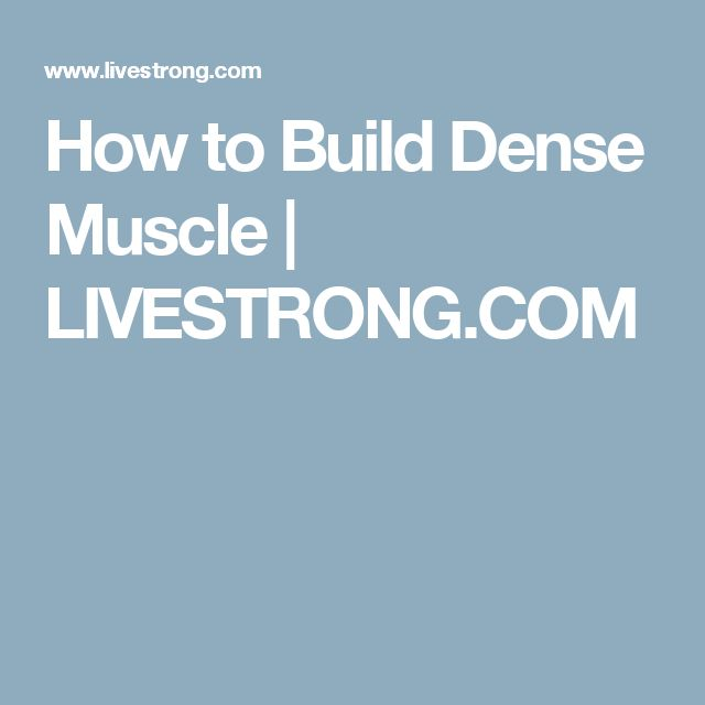 How to Build Dense Muscle | LIVESTRONG.COM