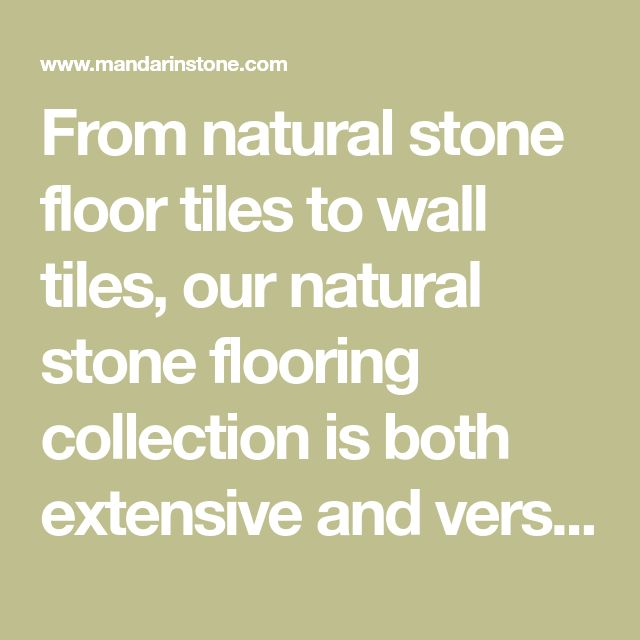 From natural stone floor tiles to wall tiles, our natural stone flooring collection is both extensive and versatile. Shop natural stone tiles online.
