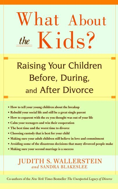 What About the Kids: Raising Your Children Before, During, and After Divorce