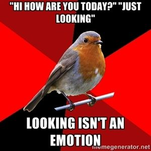 Retail Robin! I COULDN'T TELL YOU HOW MANY TIMES THIS HAS HAPPENED TO ME. OR THE WHY IN HELL WOULD YOU SPEAK TO ME LOOK!