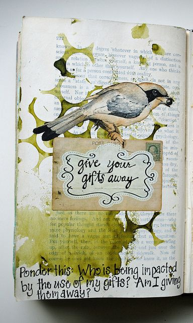 art journal - Give-Your-Gifts-Away | Flickr - Photo Sharing!