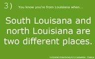completely two different places it should be you know your from SOUTH LOUISIANA