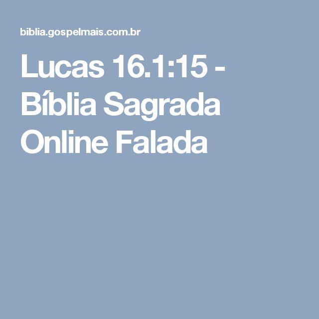 Lucas 16.1:15 - Bíblia Sagrada Online Falada