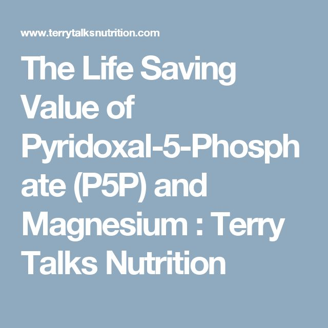 The Life Saving Value of Pyridoxal-5-Phosphate (P5P) and Magnesium : Terry Talks Nutrition