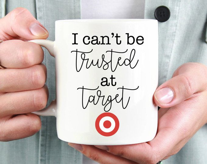 I Cant Be Trusted At Target Mug Funny Cup Gift Present For Her Birthday Coffee Tea