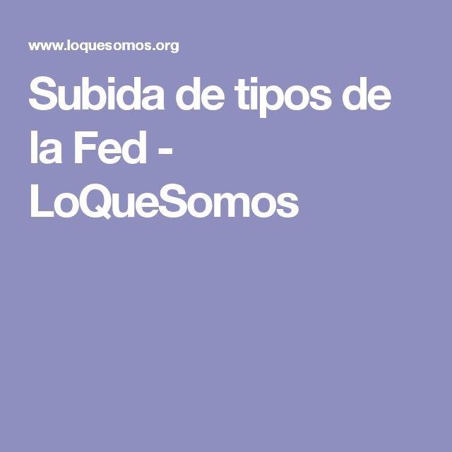 Subida de tipos de la Fed - LoQueSomos