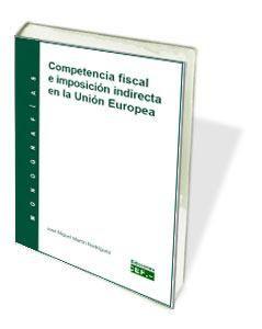 Competencia fiscal e imposición indirecta en la Unión Europea. Monografía