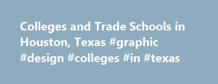 Colleges and Trade Schools in Houston, Texas #graphic #design #colleges #in #texas http://iowa.nef2.com/colleges-and-trade-schools-in-houston-texas-graphic-design-colleges-in-texas/  # Colleges and Trade Schools in Houston Whether you have been here for many years or are new to the area, one thing is certain, the best way to get ahead in this city is by training at one of the colleges and trade schools in Houston. A higher education will not only help improve your current lifestyle, but will…