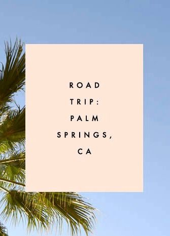 Road Trip: Palm Springs, CA - Clementine Daily