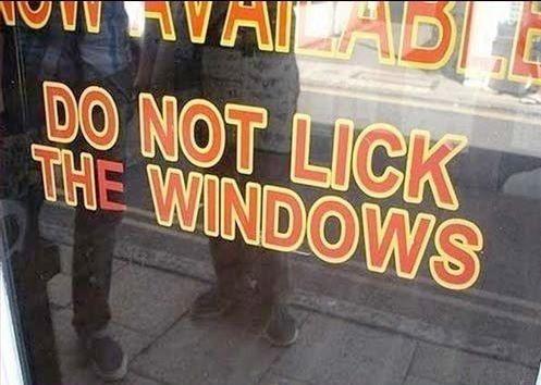 Hahahaha window lickers funny signs pinterest wells for Window licker meme