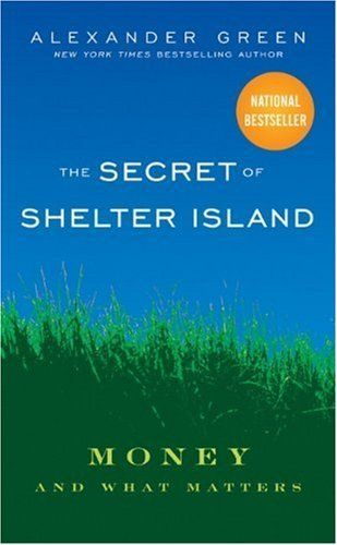 The Secret of Shelter Island: Money and What Matters by Alexander Green. $11.53. Publisher: Wiley; 1 edition (June 1, 2010). Author: Alexander Green. Publication: June 1, 2010