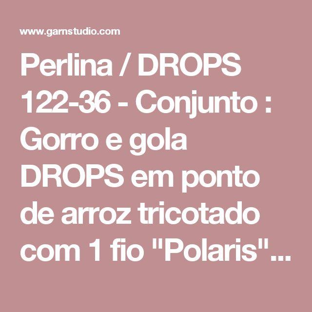 """Perlina / DROPS 122-36 - Conjunto : Gorro e gola DROPS em ponto de arroz tricotado com 1 fio """"Polaris"""" ou 2 fios """"Andes"""". DROPS design : Modelo n° PO-034 - Modelo gratuito de DROPS Design"""