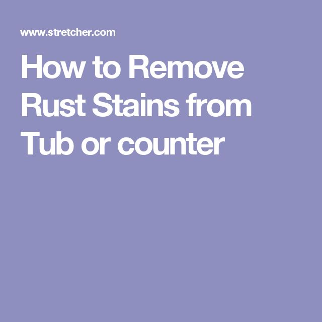 How to Remove Rust Stains from Tub or counter