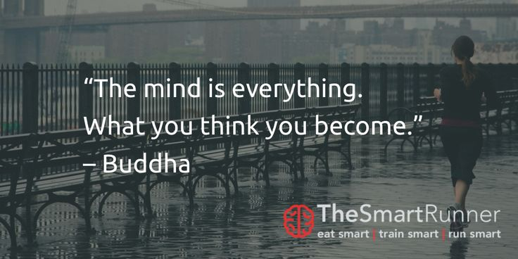 """""""The mind is everything. What you think you become."""" – Buddha"""