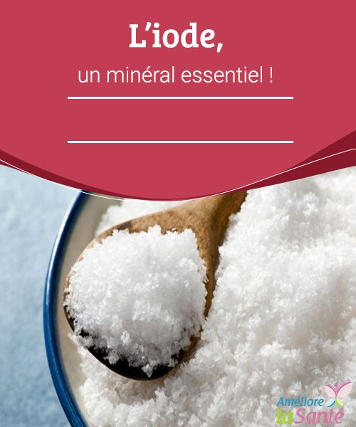 L'iode, un minéral essentiel ! Connaissez-vous tous les bienfaits de l'iode ? Vous allez découvrir dans notre article qu'il s'agit vraiment d'un minéral essentiel au quotidien !