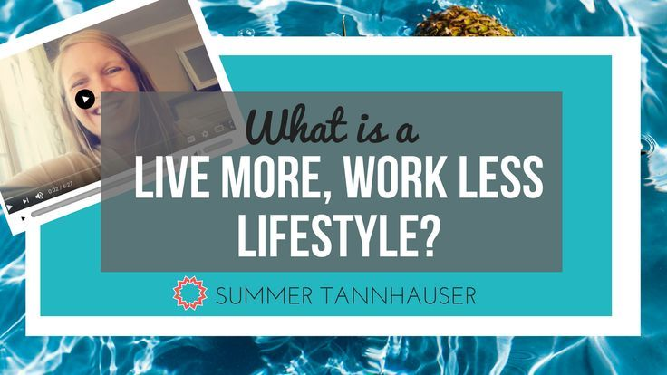 What is a Live More, Work Less Lifestyle?