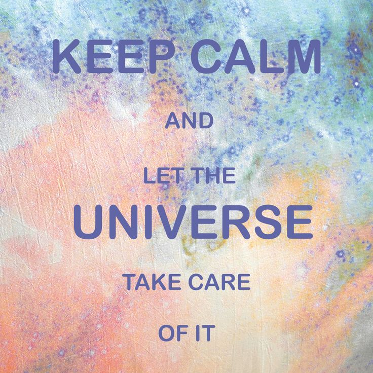 Keep Calm And Let The Universe Take Care Of It