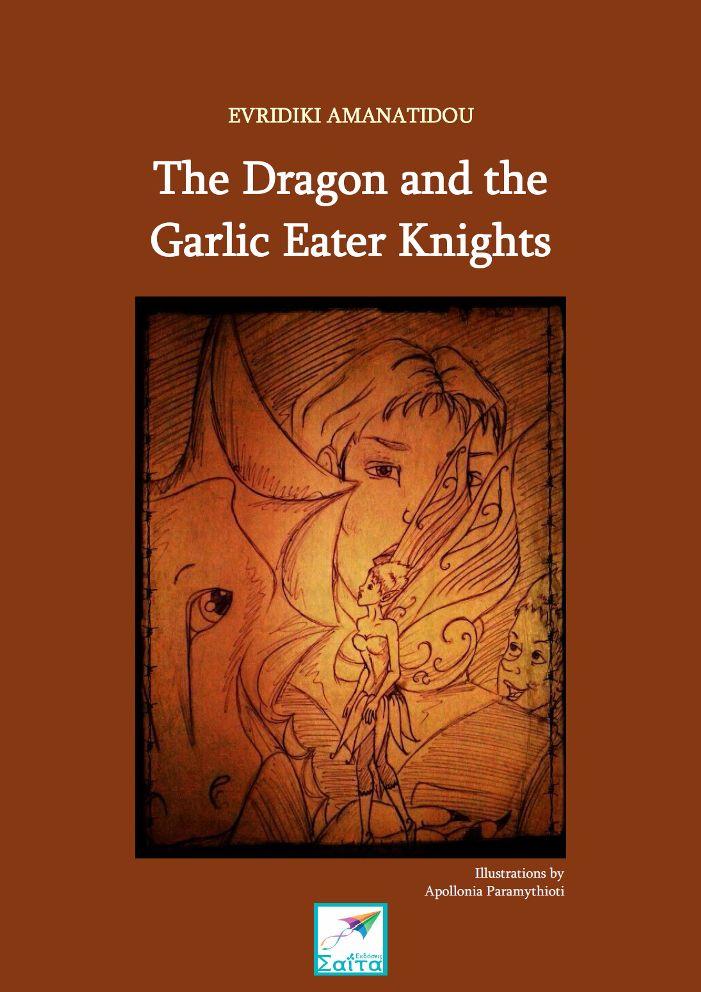 The Dragon and the Garlic Eater Knights, Evridiki Amanatidou, Illustrations: Apollonia Paramythioti, Saita publications, November 2015, ISBN: 978-618-5147-71-6 Download it for free at: www.saitabooks.eu/2015/11/ebook.192.html