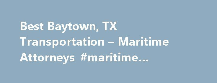 Best Baytown, TX Transportation – Maritime Attorneys #maritime #attorney http://iowa.nef2.com/best-baytown-tx-transportation-maritime-attorneys-maritime-attorney/  # Top Rated Transportation Maritime Lawyers in Baytown, TX Baytown, TX Transportation Maritime Lawyers Transportation Maritime Law Searching for an Transportation / Maritime Lawyer? Transportation / maritime attorneys specialize in cases dealing with cargo transport, transportation infrastructure, and commercial cargo. Laws…