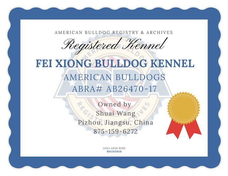 ABRA Registered American Bulldogs in China  Fei Xiong Bulldog Kennel ABRA #AB26470-17 Shuai Wang Pizhou, Jiangsu, China 875-159-6272  http://www.abra1st.com/registered-kennels/