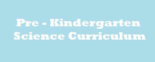Preschool/Pre-Kindergarten Science Curriculum